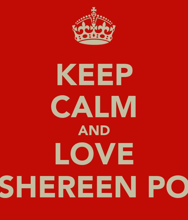 KEEP CALM AND LOVE SHEREEN PO