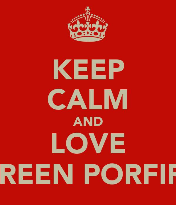 KEEP CALM AND LOVE SHEREEN PORFIRIOS