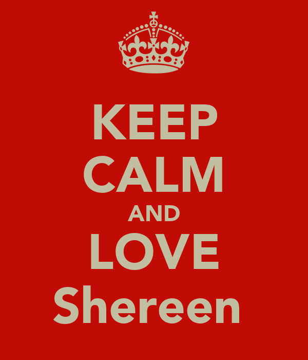 KEEP CALM AND LOVE Shereen♥