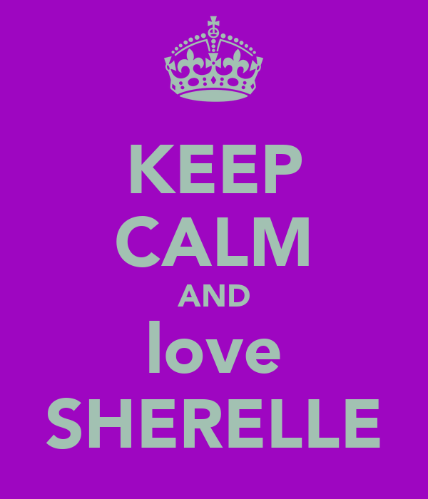 KEEP CALM AND love SHERELLE