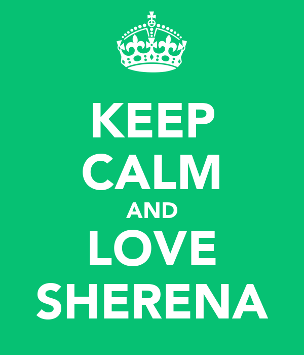 KEEP CALM AND LOVE SHERENA