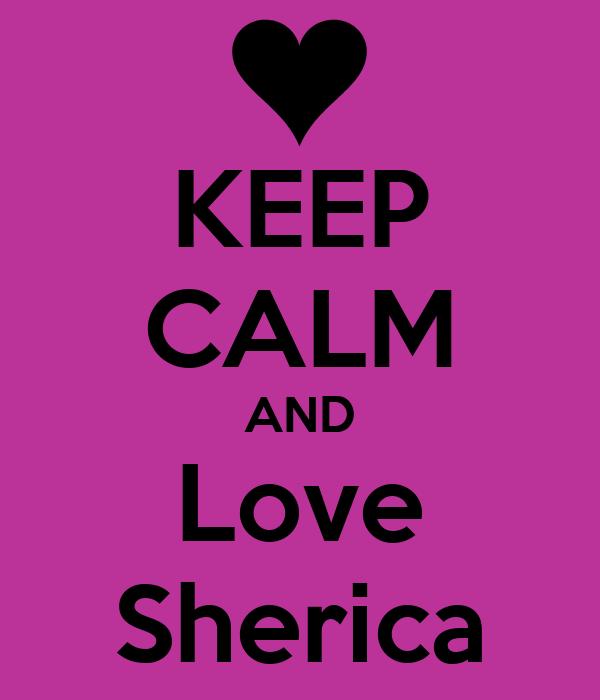 KEEP CALM AND Love Sherica
