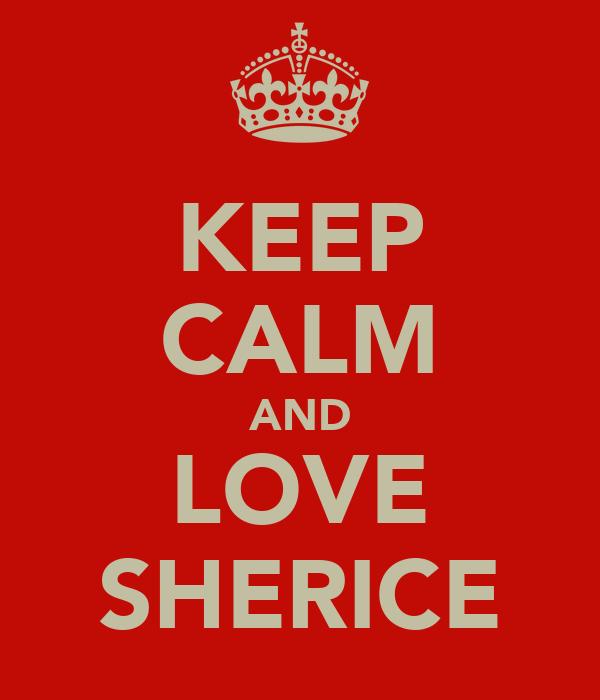 KEEP CALM AND LOVE SHERICE