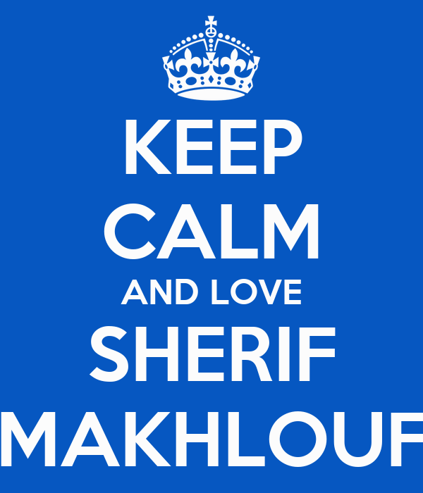 KEEP CALM AND LOVE SHERIF MAKHLOUF