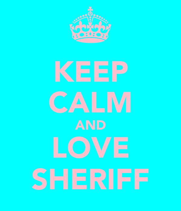 KEEP CALM AND LOVE SHERIFF
