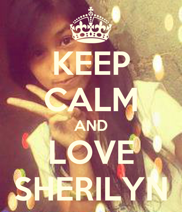 KEEP CALM AND LOVE SHERILYN