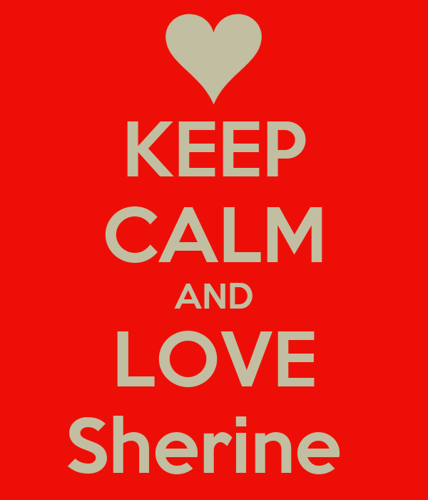 KEEP CALM AND LOVE Sherine