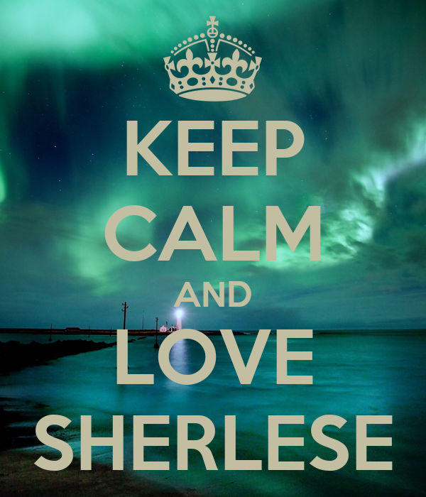 KEEP CALM AND LOVE SHERLESE