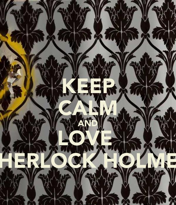KEEP CALM AND LOVE  SHERLOCK HOLMES