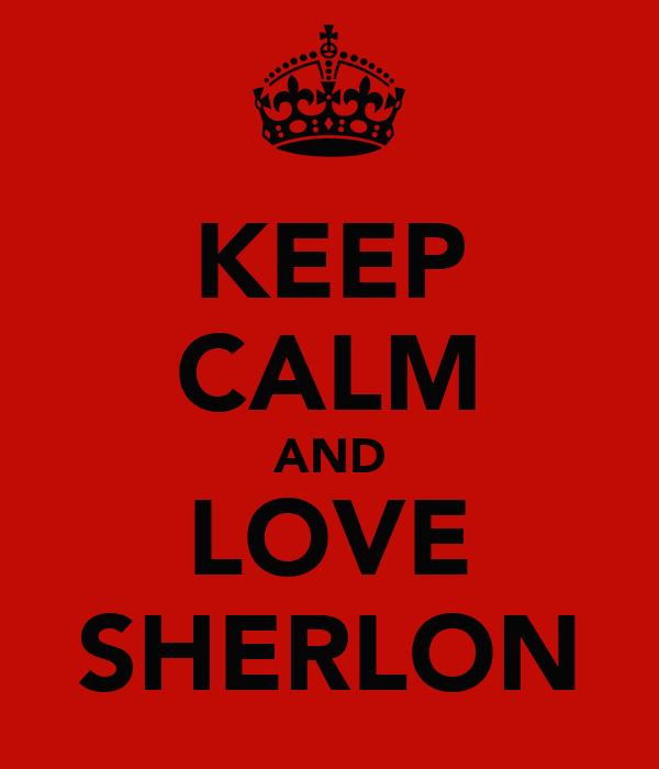 KEEP CALM AND LOVE SHERLON