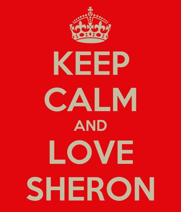 KEEP CALM AND LOVE SHERON