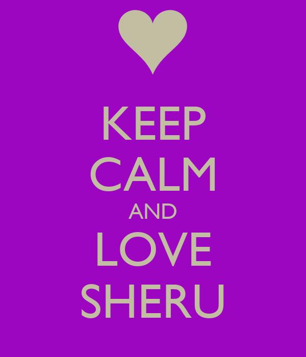 KEEP CALM AND LOVE SHERU