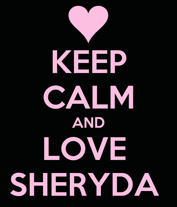 KEEP CALM AND LOVE  SHERYDA