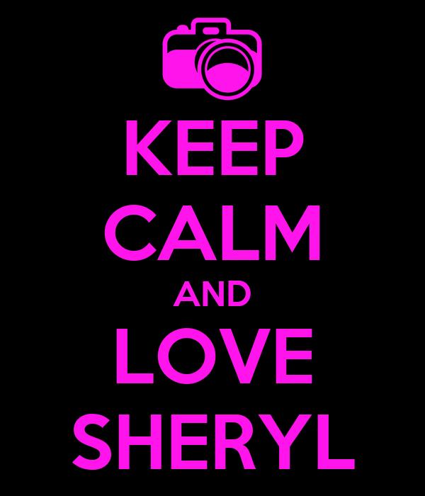KEEP CALM AND LOVE SHERYL