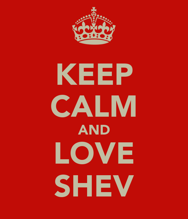 KEEP CALM AND LOVE SHEV