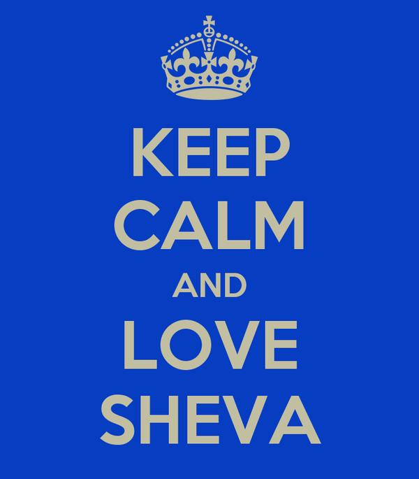 KEEP CALM AND LOVE SHEVA