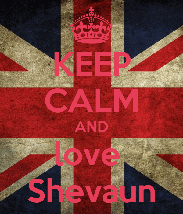 KEEP CALM AND love  Shevaun