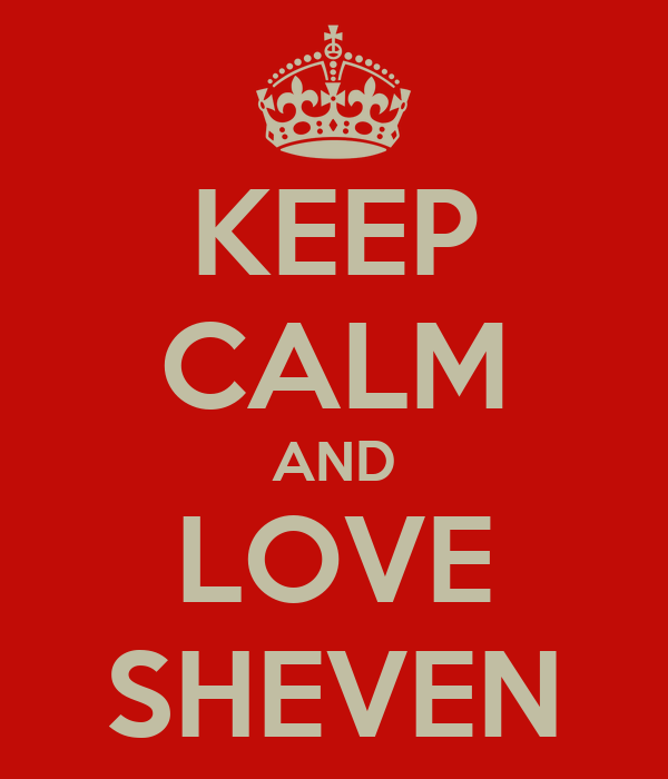 KEEP CALM AND LOVE SHEVEN
