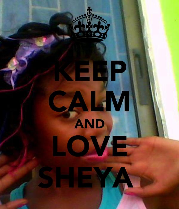 KEEP CALM AND LOVE SHEYA♥