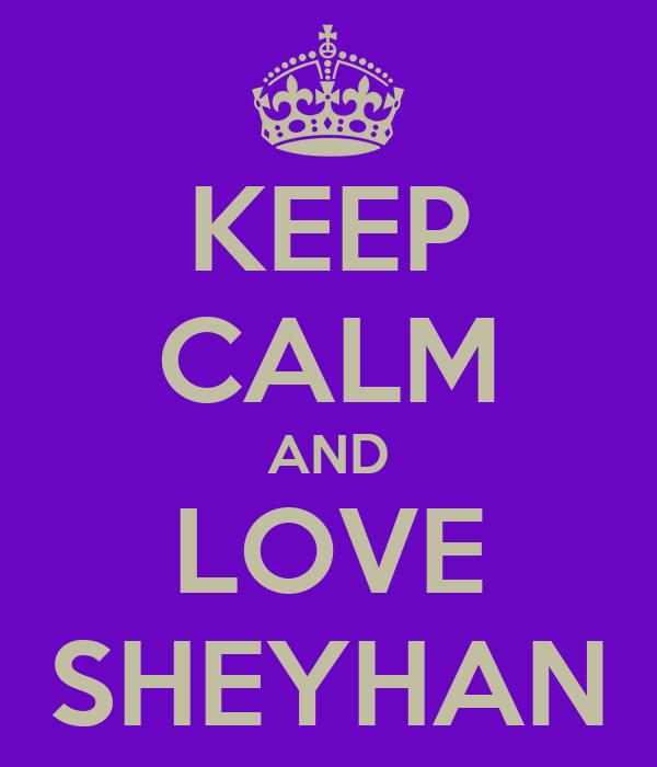 KEEP CALM AND LOVE SHEYHAN