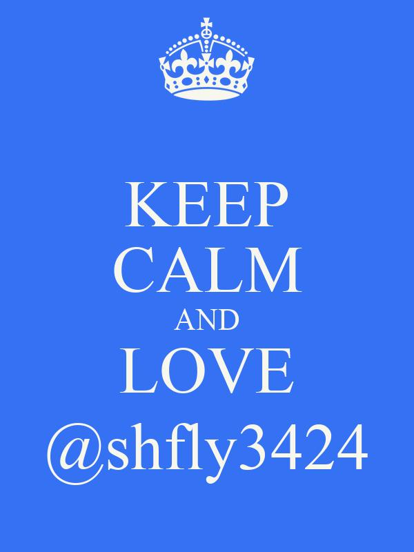 KEEP CALM AND LOVE @shfly3424