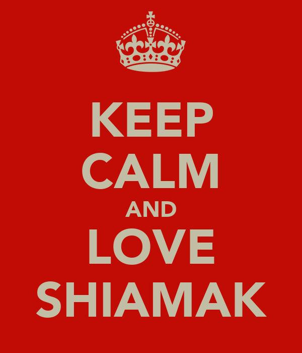 KEEP CALM AND LOVE SHIAMAK