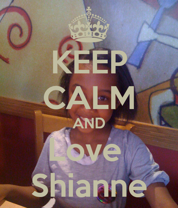 KEEP CALM AND Love  Shianne