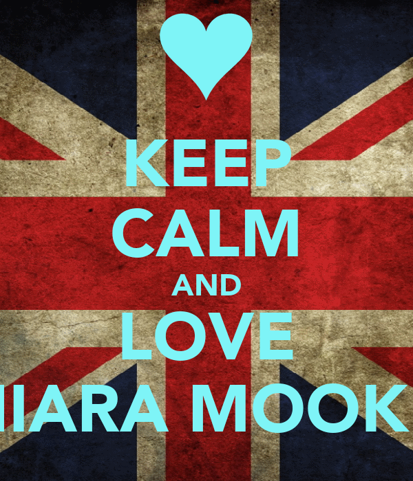 KEEP CALM AND LOVE SHIARA MOOKER