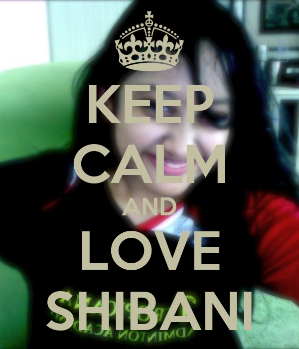 KEEP CALM AND LOVE SHIBANI