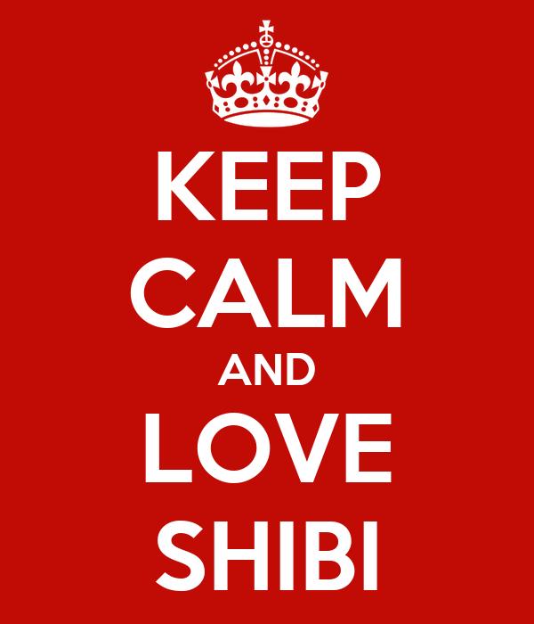KEEP CALM AND LOVE SHIBI