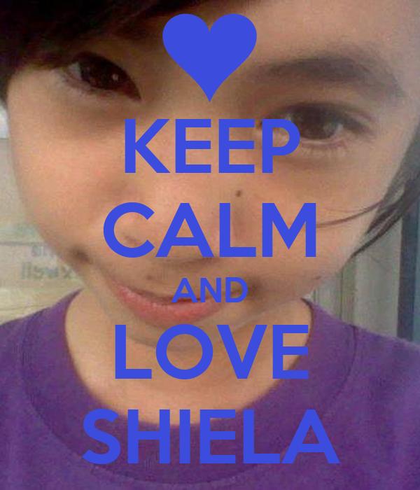 KEEP CALM AND LOVE SHIELA