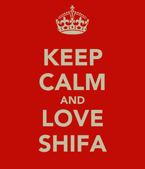 KEEP CALM AND LOVE SHIFA