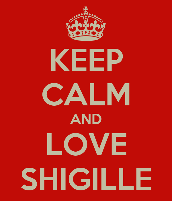 KEEP CALM AND LOVE SHIGILLE
