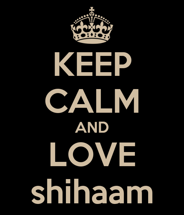 KEEP CALM AND LOVE shihaam