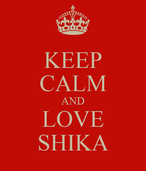 KEEP CALM AND LOVE SHIKA