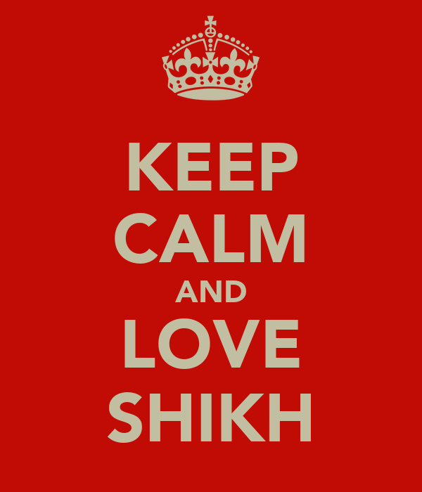 KEEP CALM AND LOVE SHIKH