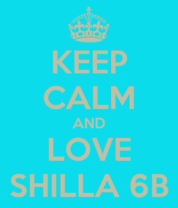 KEEP CALM AND LOVE SHILLA 6B