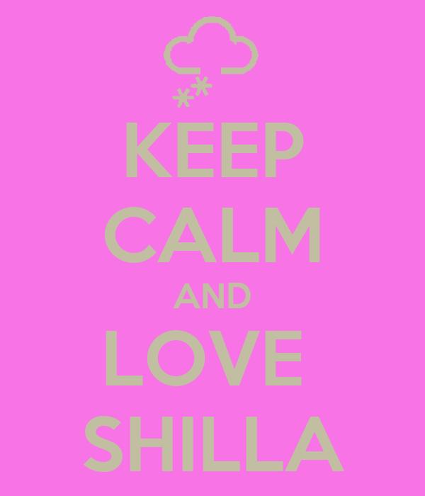 KEEP CALM AND LOVE  SHILLA