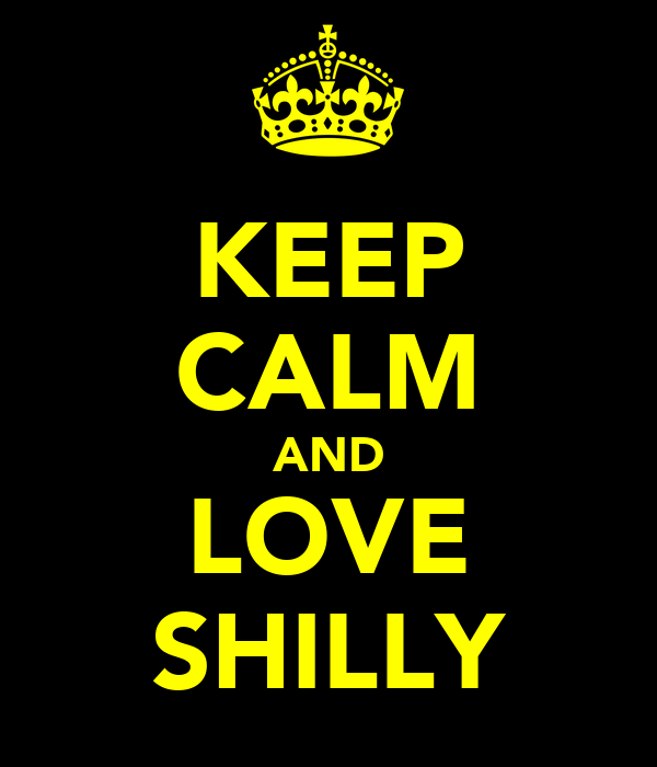 KEEP CALM AND LOVE SHILLY