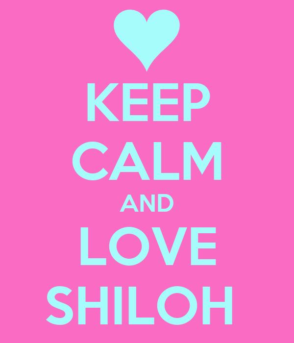 KEEP CALM AND LOVE SHILOH