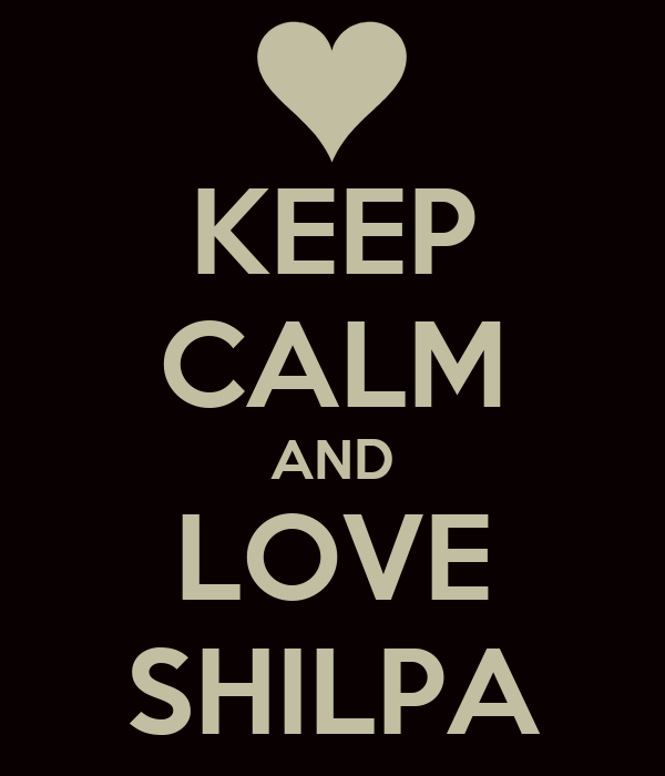 KEEP CALM AND LOVE SHILPA