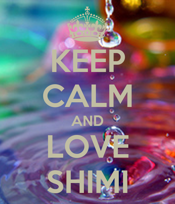 KEEP CALM AND LOVE SHIMI
