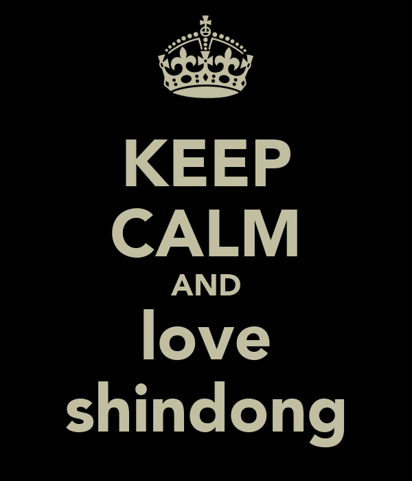 KEEP CALM AND love shindong