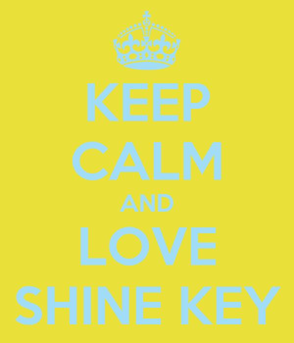 KEEP CALM AND LOVE SHINE KEY