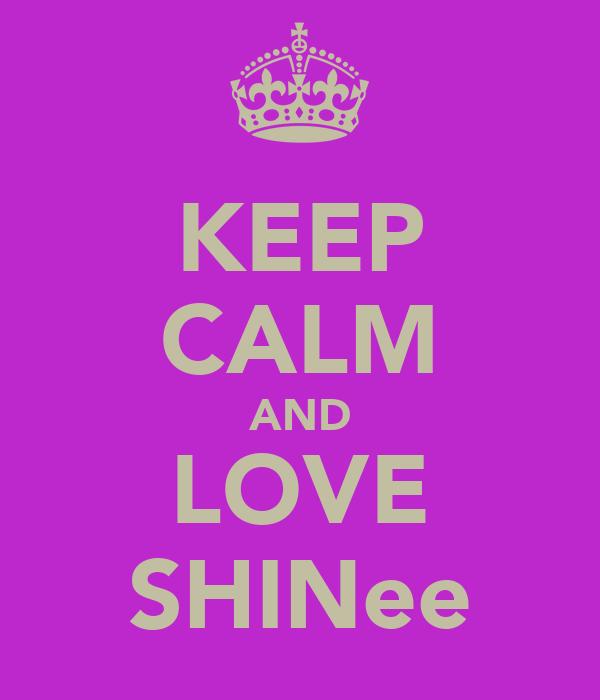 KEEP CALM AND LOVE SHINee