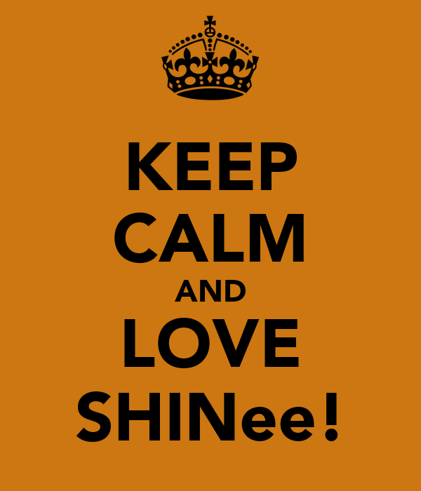 KEEP CALM AND LOVE SHINee!