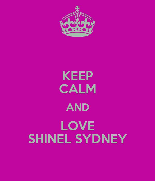 KEEP CALM AND LOVE SHINEL SYDNEY