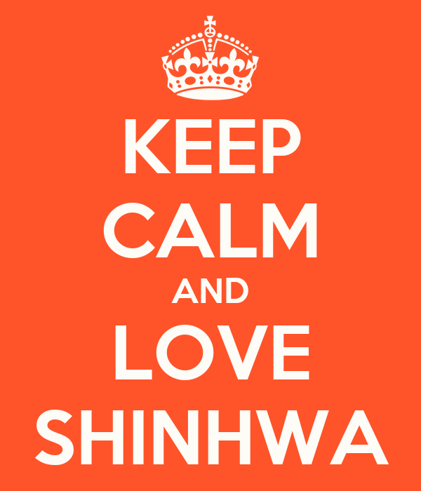KEEP CALM AND LOVE SHINHWA