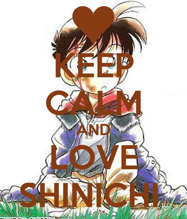 KEEP CALM AND LOVE SHINICHI