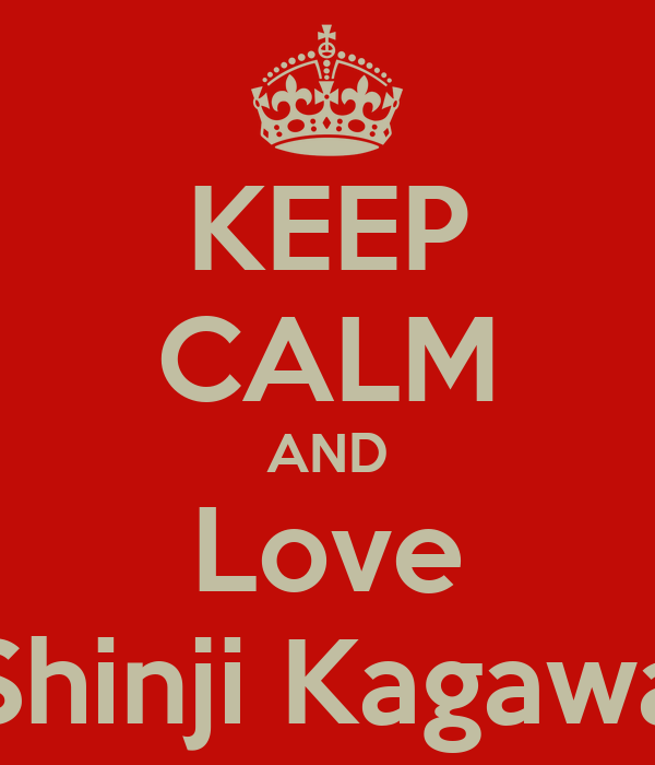 KEEP CALM AND Love Shinji Kagawa